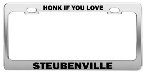 HONK IF YOU LOVE STEUBENVILLE Chrome Metal License Plate Frame