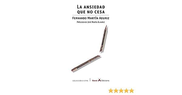 La ansiedad que no cesa eBook: Aduriz, Fernando Martín, Álvarez ...