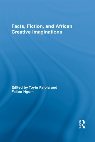 Facts, Fiction, and African Creative Imaginations (Routledge African Studies)