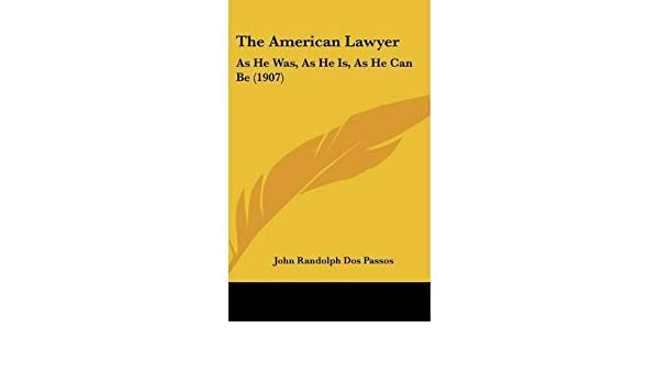 The American Lawyer: As He Was, as He Is, as He Can Be (1907