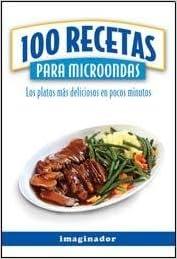 100 recetas para microondas / 100 Microwave Recipes: Los platos ...