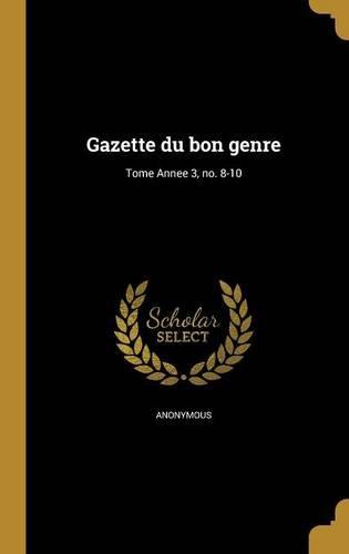 Read Online Gazette Du Bon Genre; Tome Annee 3, No. 8-10 (French Edition) ebook