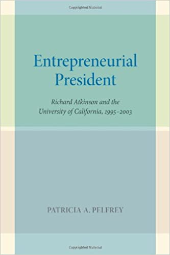 The Entrepreneurial President: Richard Atkinson and the University of California, 1995-2003