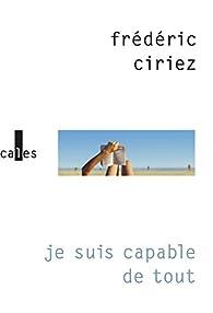 Je suis capable de tout par Frédéric Ciriez