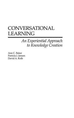 Conversational Learning: An Experiential Approach to Knowledge Creation