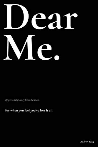 Dear Me.: My personal journey from darkness.