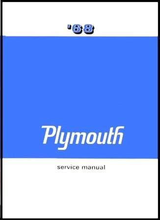 (Factory Shop - Service Manual for 1968 Plymouth Barracuda - Belvedere - GTX - Fury - RoadRunner - Satellite - Sport Fury - Satellite)