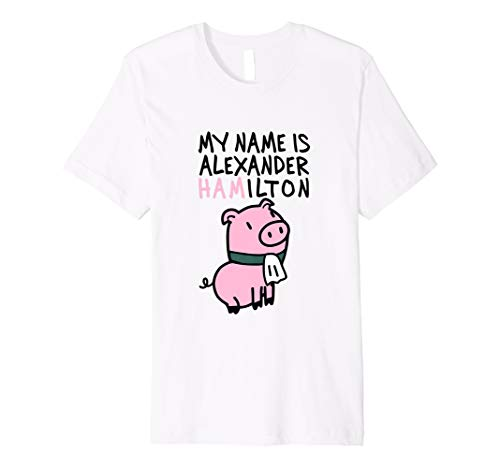 My Name Is Alexander Hamilton - Pig T-Shirt
