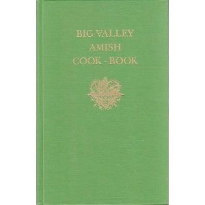 Big Valley Amish Cook-Book: a Cookbook From Kishacoquillas
