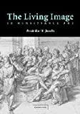 The Living Image in Renaissance Art, Jacobs, Fredrika H., 0521821592