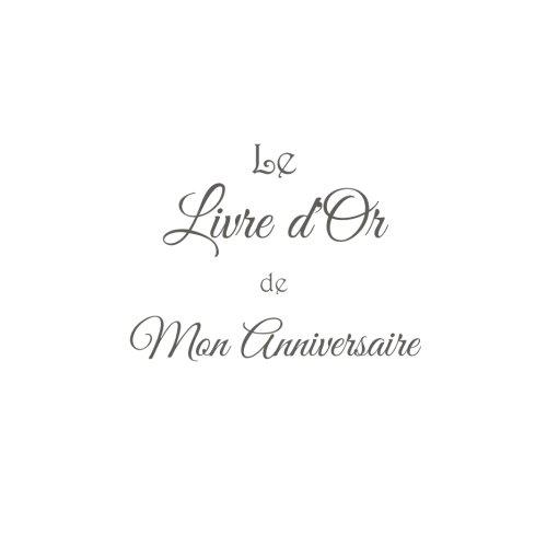Le Livre d'Or de Mon Anniversaire .......: Livre d'Or Anniversaire 21 x 21 cm Accessoires idee cadeau Anniversaire pour enfants adolescent adultes ... Fte Couverture Blanc (French Edition)