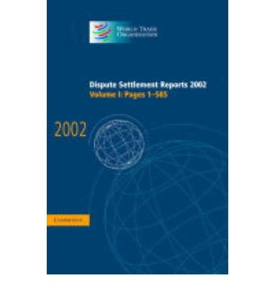 Download [(Dispute Settlement Reports 2002: Volume 1, Pages 1-585 2002: Pages 1-585 v. 1 )] [Author: World Trade Organization] [Dec-2004] PDF