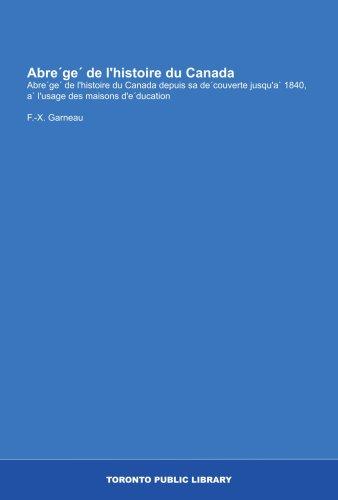 Abre'ge' de l'histoire du Canada: Abre'ge' de l'histoire du Canada depuis sa de'couverte jusqu'a` 1840, a` l'usage des maisons d'e'ducation (French Edition)