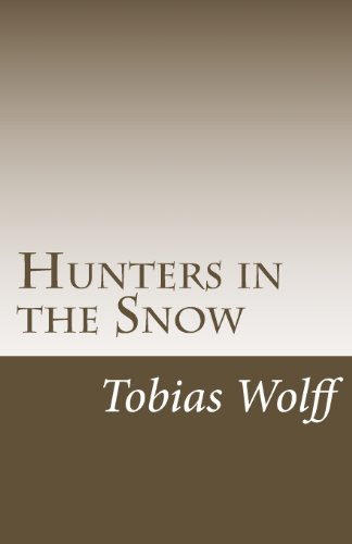 irony in tobias wolffs hunters in The short story hunters in the snow by tobias wolff provides an example of literary realism that shows memorable characters need not be likable.