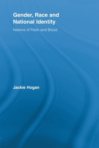Gender, Race and National Identity: Nations of Flesh and Blood (Routledge Research in Gender and Society)
