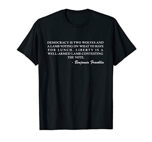 Benjamin Franklin Democracy Liberty Gun Rights Quote T-Shirt
