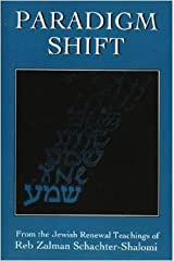 Paradigm Shift: From the Jewish Renewal Teachings of Reb Zalman Schachter-Shalomi Hardcover