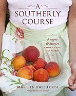 A Southerly Course: Recipes and Stories from Close to Home [Hardcover]