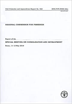 Book Report Of The Recofi Special Meeting On Consolidation And Development, Rome, 11-12 May 2010: FAO Fisheries And Aquaculture Reports No. 960