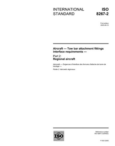 Download ISO 8267-2:2005, Aircraft - Tow bar attachment fittings interface requirements - Part 2: Regional aircraft PDF