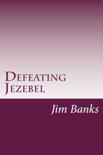 Defeating Jezebel: A Personal Strategy to Get Back  Under the Fountain of God