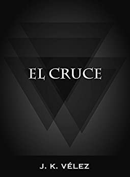 El Cruce (Spanish Edition) by [Vélez, J. K.]