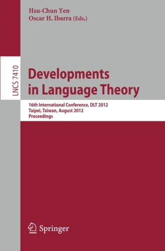 Developments in Language Theory: 16th International Conference, DLT 2012, Taipei, Taiwan, August 14-17, 2012, Proceedings (Lecture Notes in Computer Science) by Brand: Springer