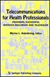 Telecommunications for Health Professionals : Providing Successful Distance Education and Telehealth, Myrna L. Armstrong, 0826198406