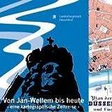 Von Jan-Wellem bis heute - eine kartographische Zeitreise: Eine Sammlung von historischen Karten und Fotos mit ausführlichen Erläuterungen