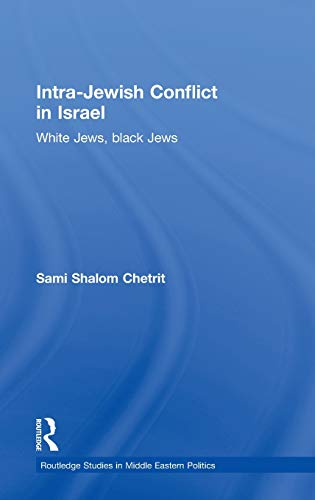 Intra-Jewish Conflict in Israel: White Jews, Black Jews (Routledge Studies in Middle Eastern Politics)