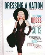 The Little Black Dress and Zoot Suits: Depression and Wartime Fashions from the 1930s to the 1950s (Dressing a Nation: The History of U.S. Fashion) (1950s Hairstyles)