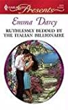 Ruthlessly Bedded by the Italian Billionaire, Emma Darcy, 0373127715
