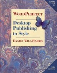 WordPerfect Desktop Publishing in Style: The Expert's Guide to WordPerfect & Graphic Design