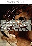 International Business : Competing in the Global Marketplace, Hill, Charles W., 0256112924