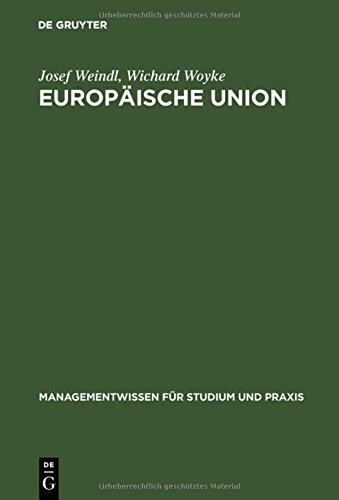 Europäische Union: Institutionelles System, Binnenmarkt sowie Wirtschafts- und Währungsunion auf der Grundlage des Maastrichter Vertrages (Managementwissen für Studium und Praxis)