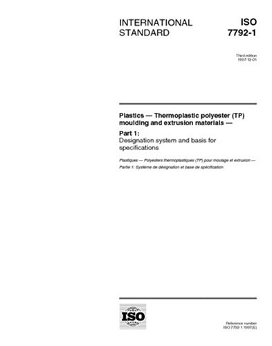 Read Online ISO 7792-1:1997, Plastics - Thermoplastic polyester (TP) moulding and extrusion materials - Part 1: Designation system and basis for specifications pdf