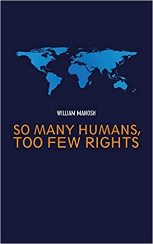 So Many Humans, Too Few Rights: William Manosh: 9781546232797