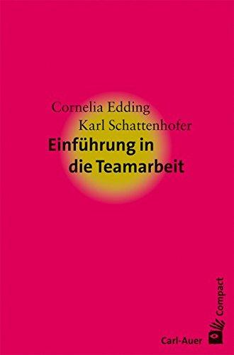 Einführung in die Teamarbeit Taschenbuch – 14. April 2015 Cornelia Edding Karl Schattenhofer Carl-Auer Verlag GmbH 3849700887