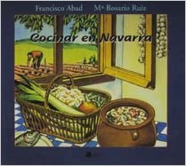 Cocinar en Navarra : viaje gastronómico por su geografía y noticia de su cocina antigua