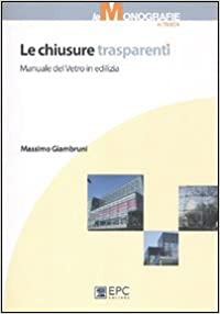 Le chiusure trasparenti. Manuale del vetro in edilizia