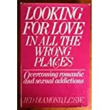 Looking for Love in All the Wrong Places: Overcoming Romantic and Sexual Addictions