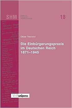 Die Einburgerungspraxis Im Deutschen Reich 1871-1945 (Studien Zur Historischen Migrationsforschung)