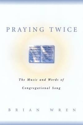 Download [(Praying Twice: The Music and Words of Congregational Song)] [Author: Brian Wren] published on (June, 2005) pdf