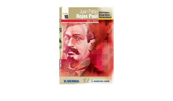 Juan Pablo Rojas Paul (Biblioteca Biografica Venezolana, 10 ...