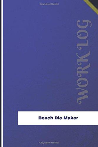 Bench Die Maker Work Log: Work Journal, Work Diary, Log - 126 pages, 6 x 9 inches (Orange Logs/Work Log) ebook