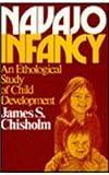 Navajo Infancy : An Ethological Study of Child Development, Chisholm, James S. and Chisholm, James, 0202011690