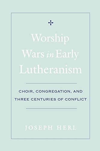 Worship Wars in Early Lutheranism: Choir, Congregation and Three Centuries of Conflict