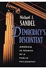 Democracys Discontent. America in Search of a Public Philosophy.