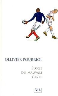 Éloge du mauvais geste par Ollivier Pourriol