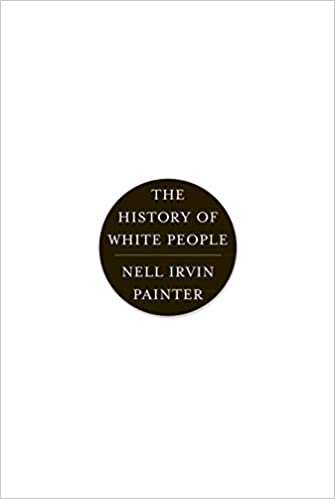 The History of White People: Nell Irvin Painter: 9780393339741 ...